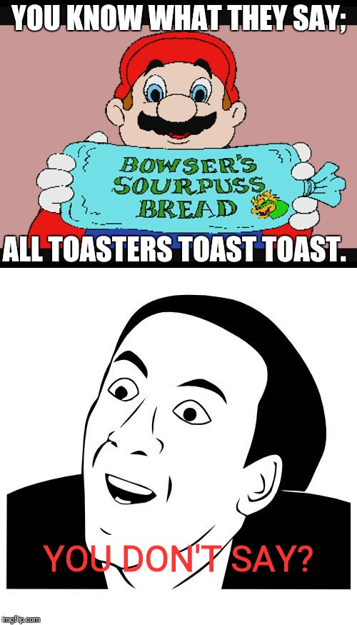 "I made a ""You Don't Say"" meme. Enjoy! 