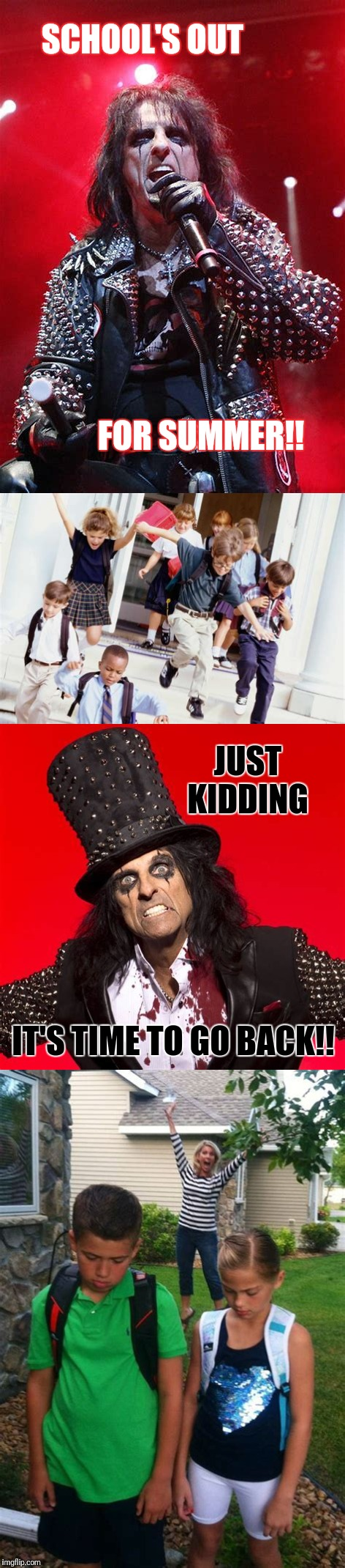 (Unofficial) Alice Cooper Week.  | SCHOOL'S OUT IT'S TIME TO GO BACK!! FOR SUMMER!! JUST KIDDING | image tagged in memes,alice cooper,schools out | made w/ Imgflip meme maker
