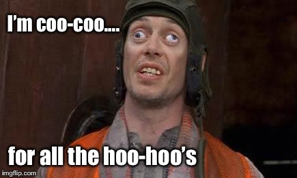 Crazy Eyes | I'm coo-coo.... for all the hoo-hoo's | image tagged in crazy eyes | made w/ Imgflip meme maker