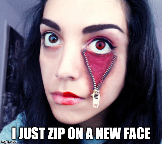 For the busy woman, just zip on a new face in the morning. | I JUST ZIP ON A NEW FACE | image tagged in memes,humor,women,makeup,getting ready | made w/ Imgflip meme maker
