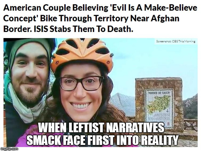 A tragedy that could have been easily predicted and avoided | WHEN LEFTIST NARRATIVES SMACK FACE FIRST INTO REALITY | image tagged in memes,leftists,isis,tragedy | made w/ Imgflip meme maker