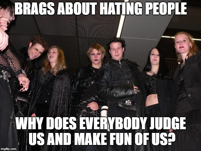 Goth Logic |  BRAGS ABOUT HATING PEOPLE; WHY DOES EVERYBODY JUDGE US AND MAKE FUN OF US? | image tagged in goth people,memes,goth memes,i hate people | made w/ Imgflip meme maker