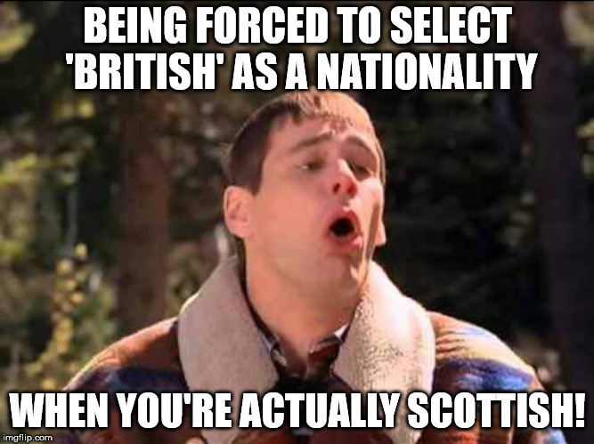 sick | BEING FORCED TO SELECT 'BRITISH' AS A NATIONALITY WHEN YOU'RE ACTUALLY SCOTTISH! | image tagged in sick | made w/ Imgflip meme maker