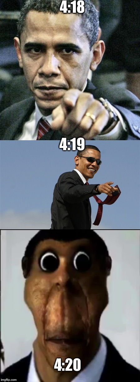 This is not a political meme you were expecting  | 4:18 4:19 4:20 | image tagged in obama,420 | made w/ Imgflip meme maker