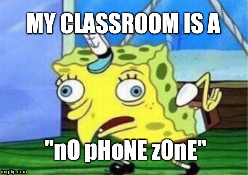 "Mocking Spongebob | MY CLASSROOM IS A ""nO pHoNE zOnE"" 