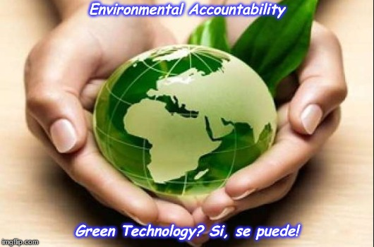 EcoJustice | Environmental Accountability Green Technology? Si, se puede! | image tagged in green,environmental,save the earth,justice,diversity | made w/ Imgflip meme maker