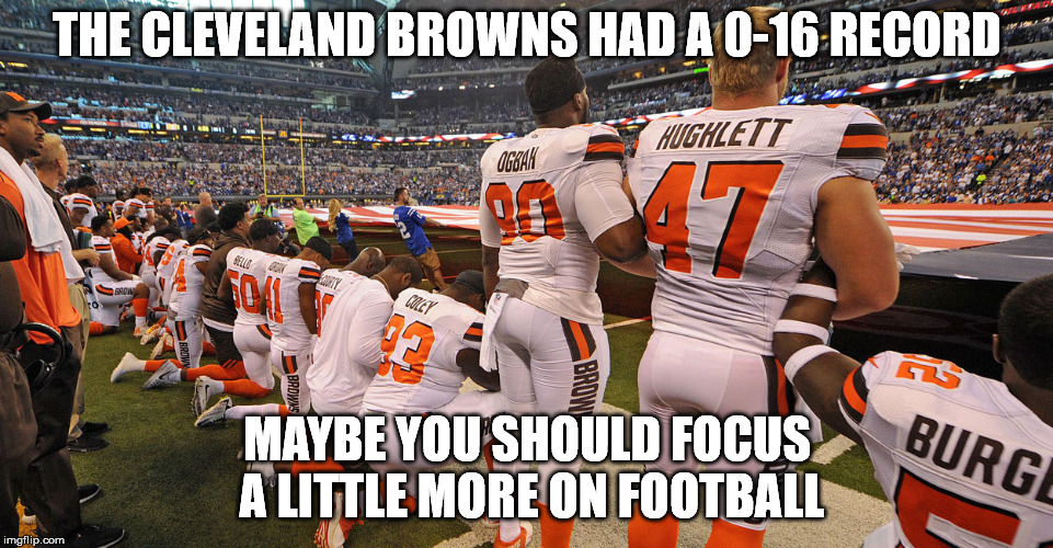 I guess they are losers in everything. | THE CLEVELAND BROWNS HAD A 0-16 RECORD MAYBE YOU SHOULD FOCUS A LITTLE MORE ON FOOTBALL | image tagged in memes,browns | made w/ Imgflip meme maker