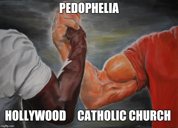 Pedophilia truth |  PEDOPHELIA; HOLLYWOOD     CATHOLIC CHURCH | image tagged in predator handshake | made w/ Imgflip meme maker