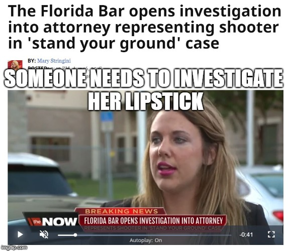 Women who can't apply lipstick properly | SOMEONE NEEDS TO INVESTIGATE HER LIPSTICK | image tagged in lipstick,too much makeup,lawyers,florida,nasty | made w/ Imgflip meme maker