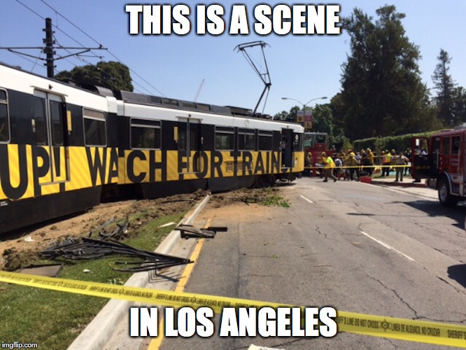 Derailed Streetcar | THIS IS A SCENE IN LOS ÁNGELES | image tagged in streetcar,derailment,memes,los angeles | made w/ Imgflip meme maker