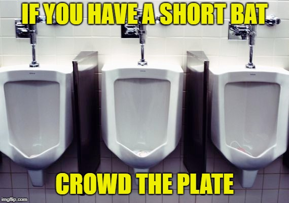 Change your grip | IF YOU HAVE A SHORT BAT CROWD THE PLATE | image tagged in memes,funny,wet,floor | made w/ Imgflip meme maker