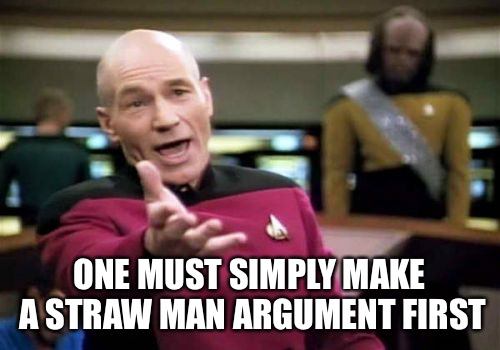 Picard Wtf Meme | ONE MUST SIMPLY MAKE A STRAW MAN ARGUMENT FIRST | image tagged in memes,picard wtf | made w/ Imgflip meme maker