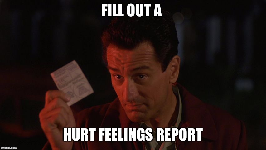 Goodfellas | FILL OUT A HURT FEELINGS REPORT | image tagged in goodfellas | made w/ Imgflip meme maker
