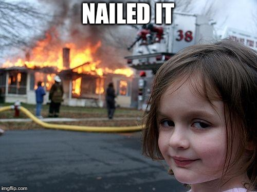 Disaster Girl Meme | NAILED IT | image tagged in memes,disaster girl | made w/ Imgflip meme maker