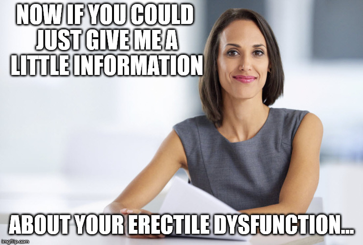 Awkward Doctor Visit | NOW IF YOU COULD JUST GIVE ME A LITTLE INFORMATION ABOUT YOUR ERECTILE DYSFUNCTION... | image tagged in successful businesswoman,doctor,erectile dysfunction,office visit | made w/ Imgflip meme maker