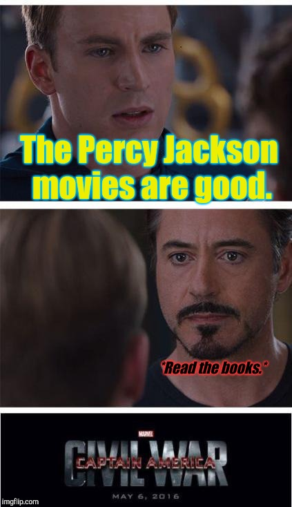 Seriously though, why did they have to make them so bad? | The Percy Jackson movies are good. *Read the books.* | image tagged in memes,marvel civil war 1,percy jackson,percy jackson movies,bad movies | made w/ Imgflip meme maker