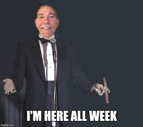 I'M HERE ALL WEEK | image tagged in comedian coollew | made w/ Imgflip meme maker
