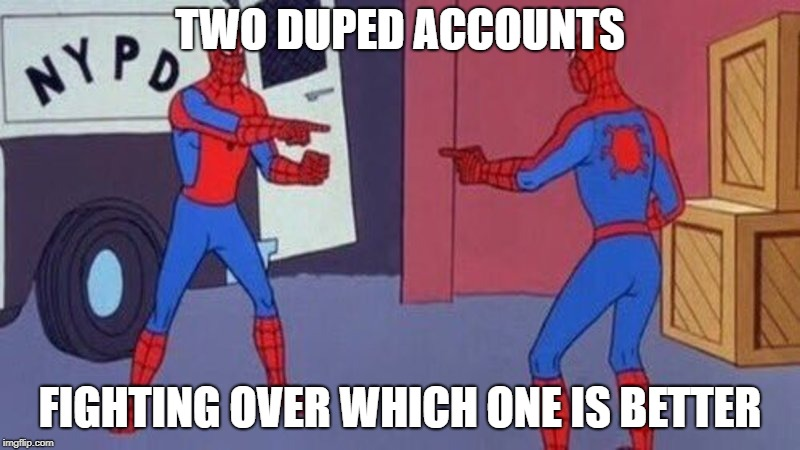 spiderman pointing at spiderman | TWO DUPED ACCOUNTS FIGHTING OVER WHICH ONE IS BETTER | image tagged in spiderman pointing at spiderman | made w/ Imgflip meme maker