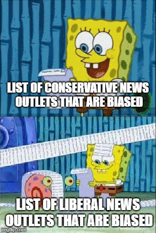 You know I'm right. | LIST OF CONSERVATIVE NEWS OUTLETS THAT ARE BIASED LIST OF LIBERAL NEWS OUTLETS THAT ARE BIASED | image tagged in memes,liberal vs conservative,spongebob,fake news | made w/ Imgflip meme maker