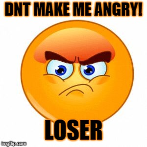 Angry man | DNT MAKE ME ANGRY! LOSER | image tagged in angry man | made w/ Imgflip meme maker