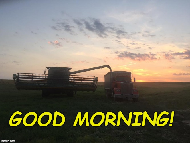 Farmer's Weekend | GOOD MORNING! | image tagged in farm,sunrise,agriculture,crops,harvest | made w/ Imgflip meme maker