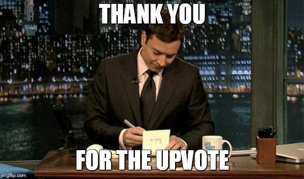 THANK YOU FOR THE UPVOTE | image tagged in thank you notes jimmy fallon | made w/ Imgflip meme maker