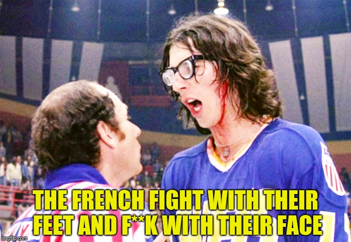 Hansons | THE FRENCH FIGHT WITH THEIR FEET AND F**K WITH THEIR FACE | image tagged in hansons | made w/ Imgflip meme maker