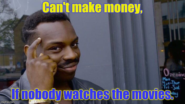 Roll Safe Think About It Meme | Can't make money, If nobody watches the movies. | image tagged in memes,roll safe think about it | made w/ Imgflip meme maker