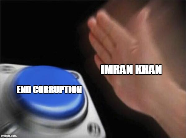 Blank Nut Button | IMRAN KHAN END CORRUPTION | image tagged in memes,blank nut button | made w/ Imgflip meme maker