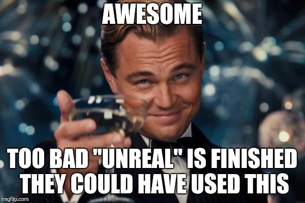 "Leonardo Dicaprio Cheers Meme | AWESOME TOO BAD ""UNREAL"" IS FINISHED THEY COULD HAVE USED THIS 