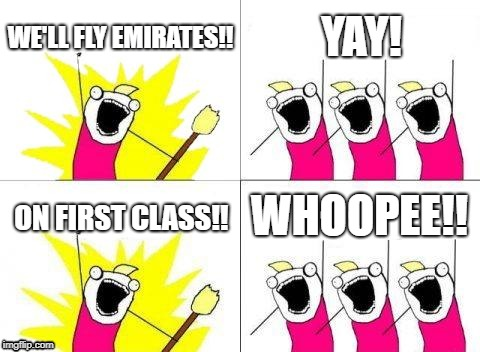 Flying Emirates first class | WE'LL FLY EMIRATES!! YAY! ON FIRST CLASS!! WHOOPEE!! | image tagged in memes,emirates,first class | made w/ Imgflip meme maker