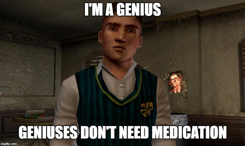 Gary Smith (Bully) | I'M A GENIUS GENIUSES DON'T NEED MEDICATION | image tagged in gary smith bully,gary smith,gary,bully,scholarship edition,jimmy | made w/ Imgflip meme maker