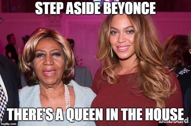 R.I.P. Aretha Franklin | STEP ASIDE BEYONCE THERE'S A QUEEN IN THE HOUSE | image tagged in aretha franklin,soul queen,bad luck beyonce,music,singer | made w/ Imgflip meme maker