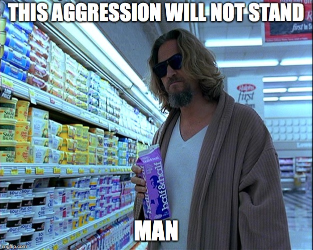 WH KUSH | THIS AGGRESSION WILL NOT STAND MAN | image tagged in dude,the dude,milk,milk carton,iraq | made w/ Imgflip meme maker