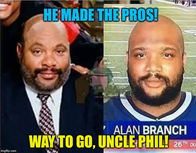He ain't foolin' anyone with that fake name | HE MADE THE PROS! WAY TO GO, UNCLE PHIL! | image tagged in new england patriots,fresh prince of bel-air,funny memes | made w/ Imgflip meme maker