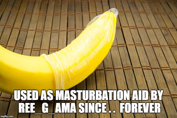 USED AS MASTURBATION AID BY REE_G_AMA SINCE . .  FOREVER | made w/ Imgflip meme maker