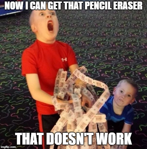 Worthless prizes | NOW I CAN GET THAT PENCIL ERASER THAT DOESN'T WORK | image tagged in overly excited ticket kid,funny memes,chuckie cheese | made w/ Imgflip meme maker