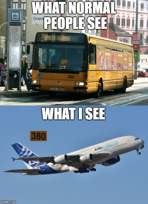 Bus 380 vs Airbus A380 | WHAT NORMAL PEOPLE SEE WHAT I SEE | image tagged in bus,airbus,380,a380,bus 380,airbus 380 | made w/ Imgflip meme maker
