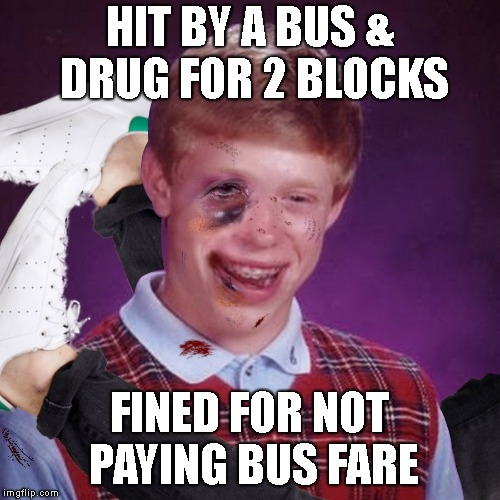 HIT BY A BUS & DRUG FOR 2 BLOCKS FINED FOR NOT PAYING BUS FARE | made w/ Imgflip meme maker
