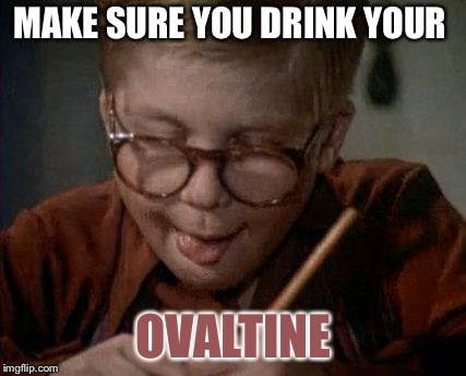 MAKE SURE YOU DRINK YOUR OVALTINE | made w/ Imgflip meme maker