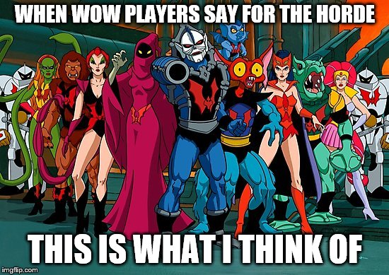 For the Horde | WHEN WOW PLAYERS SAY FOR THE HORDE THIS IS WHAT I THINK OF | image tagged in heman,skeletor,wow,world of warcraft,motu,hordak | made w/ Imgflip meme maker