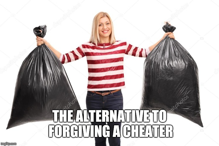 Pack your bags mister!  | THE ALTERNATIVE TO FORGIVING A CHEATER | image tagged in funny memes,memes,cheaters,you're fired,dump trump | made w/ Imgflip meme maker