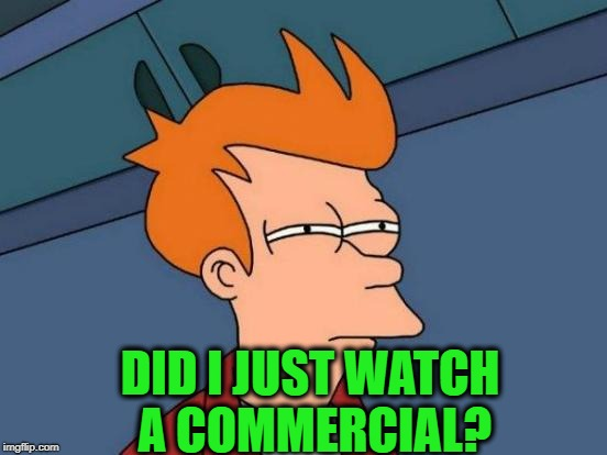 Futurama Fry Meme | DID I JUST WATCH A COMMERCIAL? | image tagged in memes,futurama fry | made w/ Imgflip meme maker