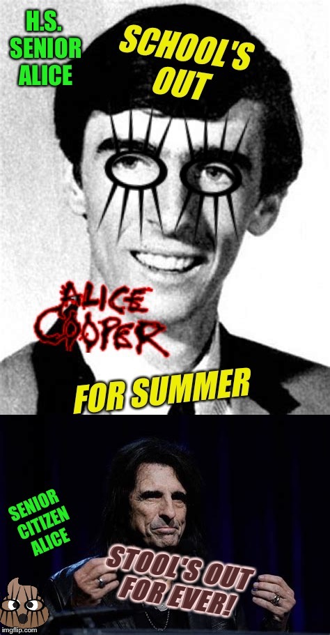 UnOfFiCiaL ALICE COOPER WeakEND Presents; STOOL'S Been Blown To Pieces! | image tagged in alice cooper,school's out,constipation,poop | made w/ Imgflip meme maker