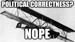 I hate political correctness  | POLITICAL CORRECTNESS? NOPE | image tagged in nope,memes,political correctness | made w/ Imgflip meme maker