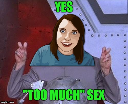"YES ""TOO MUCH"" SEX 