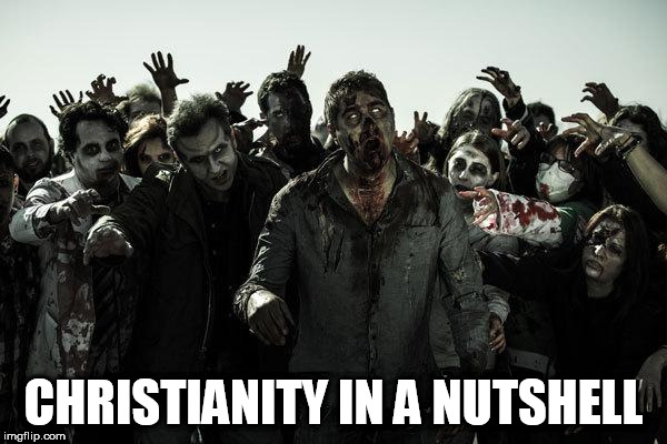 coffee zombies | CHRISTIANITY IN A NUTSHELL | image tagged in coffee zombies,christianity,anti christianity,christian,anti christian,zombies | made w/ Imgflip meme maker