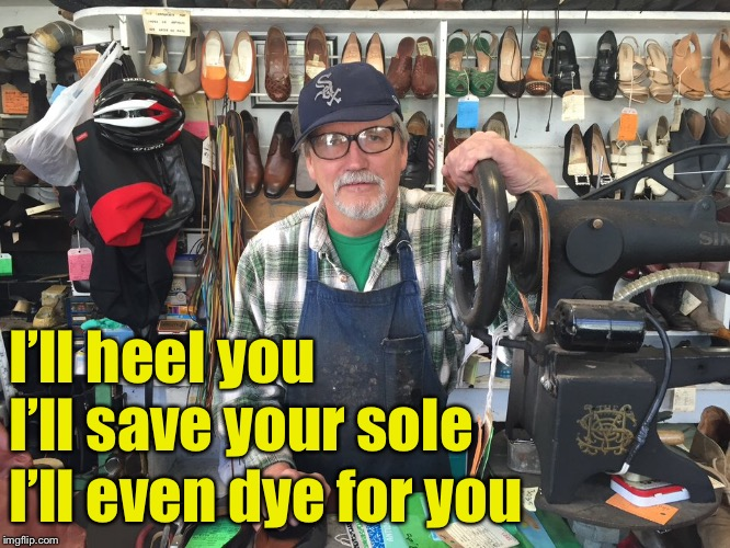 ACLU Sues Shoe Repairman for Offensive Marketing :) | I'll heel you  I'll save your sole I'll even dye for you | image tagged in memes,shoes,shoe,repair,christian | made w/ Imgflip meme maker