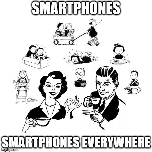 Big Family Comeback | SMARTPHONES SMARTPHONES EVERYWHERE | image tagged in memes,big family comeback | made w/ Imgflip meme maker