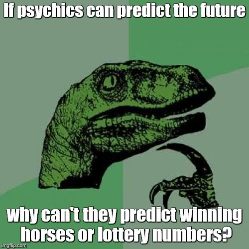 This would be a useful gift | If psychics can predict the future why can't they predict winning horses or lottery numbers? | image tagged in memes,philosoraptor,lottery,horses,money | made w/ Imgflip meme maker